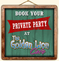 Book your party at the Golden Lion Cafe